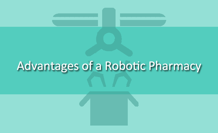 Unraveling the Advantages of a Robotic Pharmacy